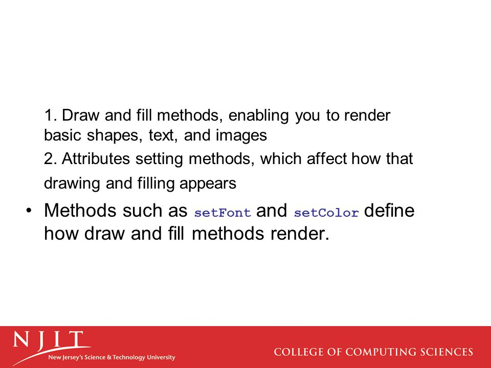 1. Draw and fill methods, enabling you to render basic shapes, text, and images