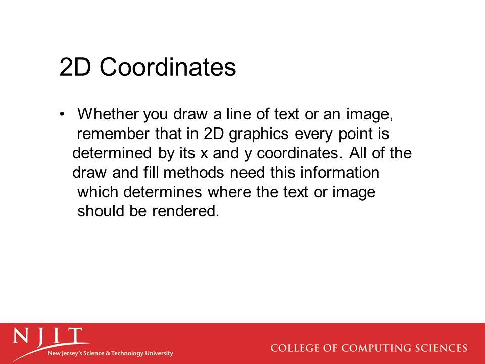 2D Coordinates Whether you draw a line of text or an image,