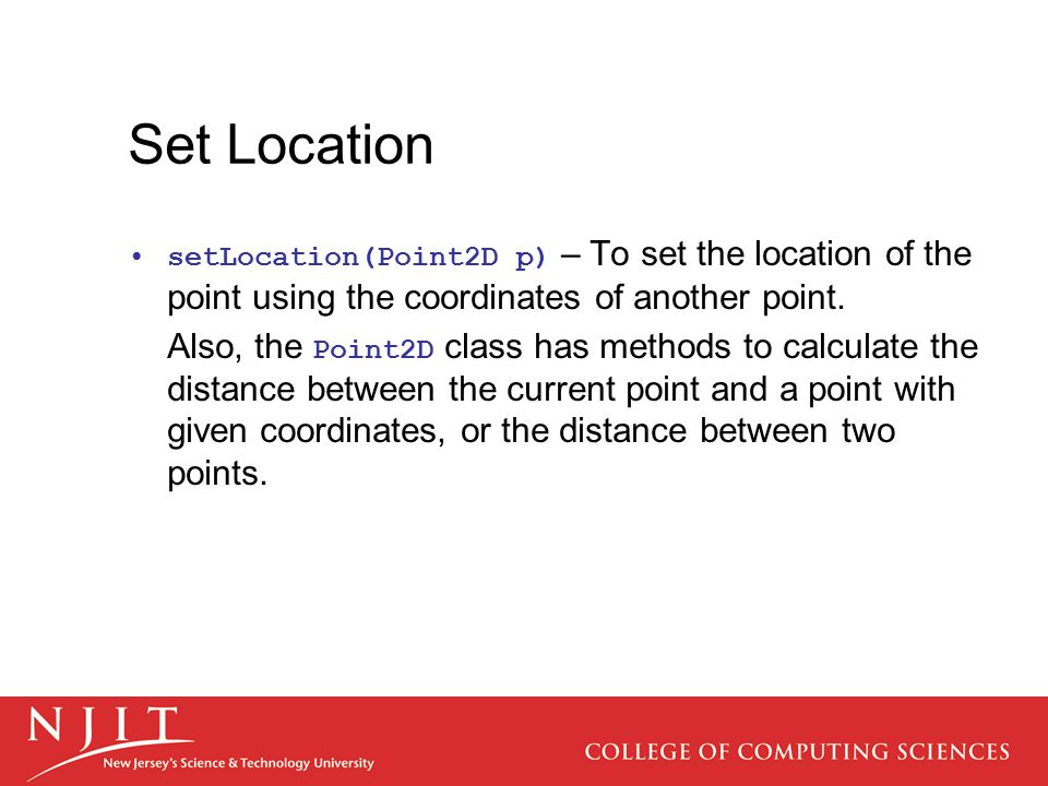 Set Location setLocation(Point2D p) – To set the location of the point using the coordinates of another point.
