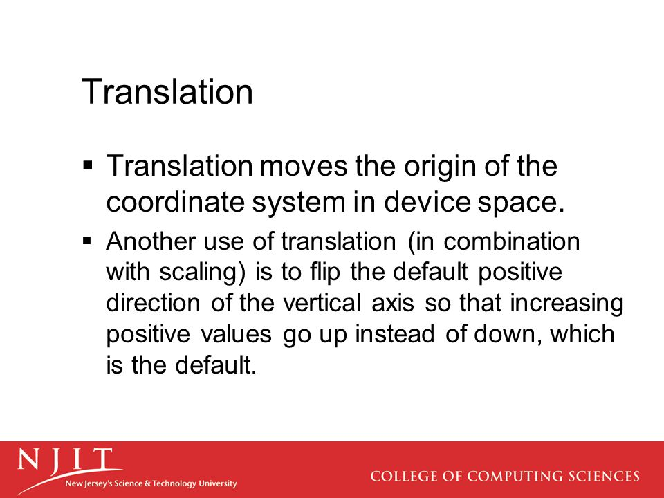 Translation Translation moves the origin of the coordinate system in device space.