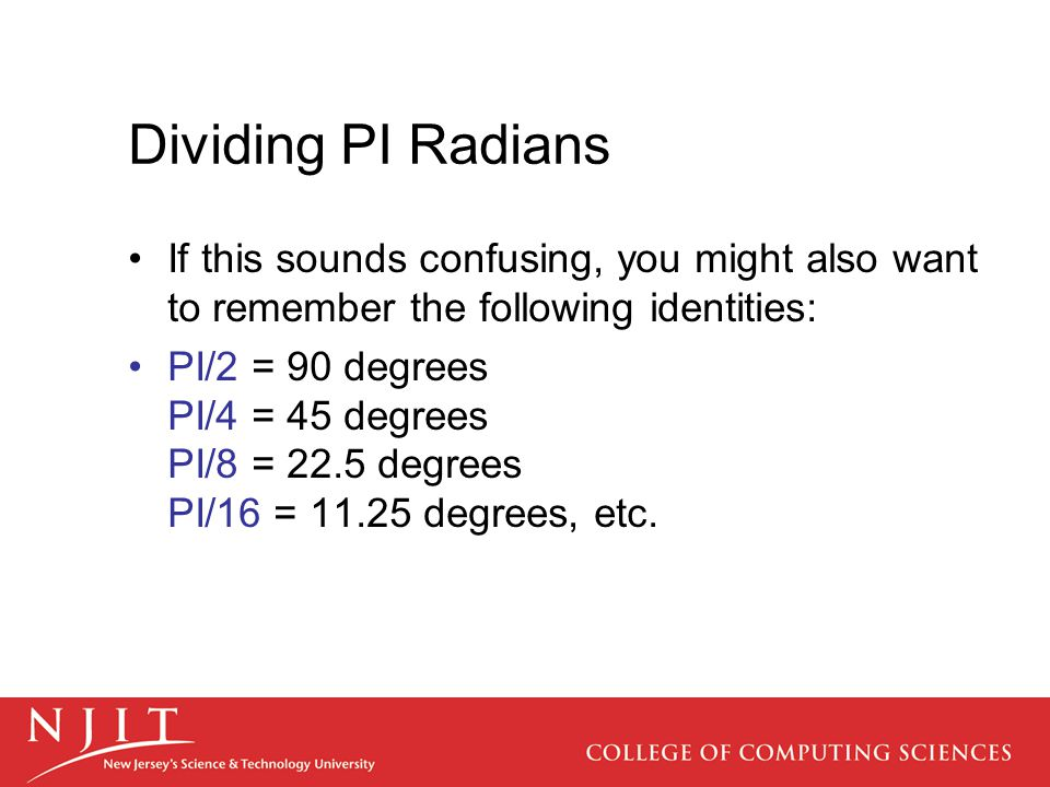 Dividing PI Radians If this sounds confusing, you might also want to remember the following identities: