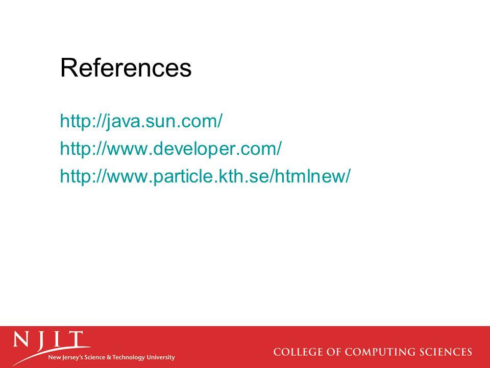 References http://java.sun.com/ http://www.developer.com/