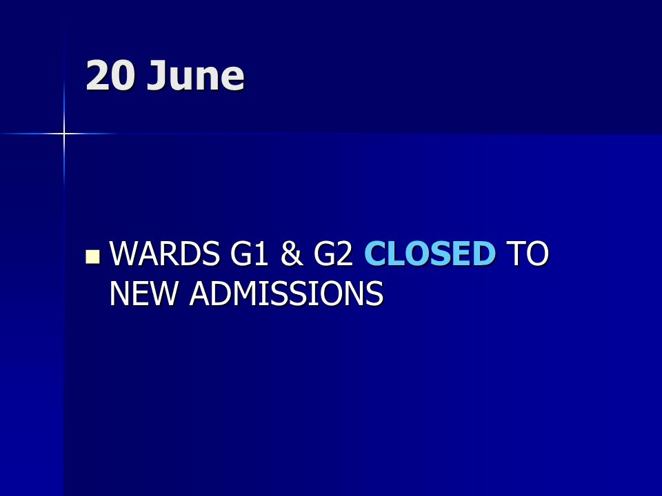 20 June WARDS G1 & G2 CLOSED TO NEW ADMISSIONS