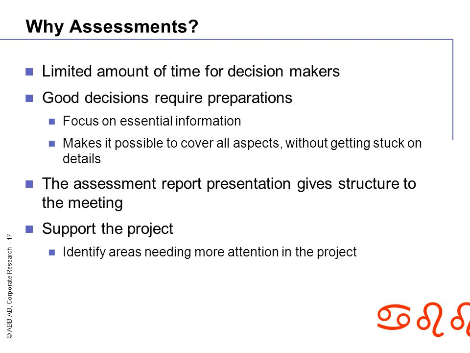 Why Assessments Limited amount of time for decision makers