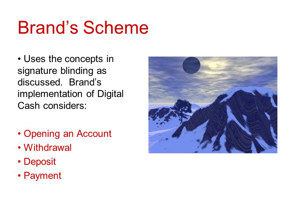 Brand's Scheme Uses the concepts in signature blinding as discussed. Brand's implementation of Digital Cash considers: