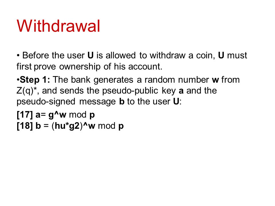 Withdrawal Before the user U is allowed to withdraw a coin, U must first prove ownership of his account.