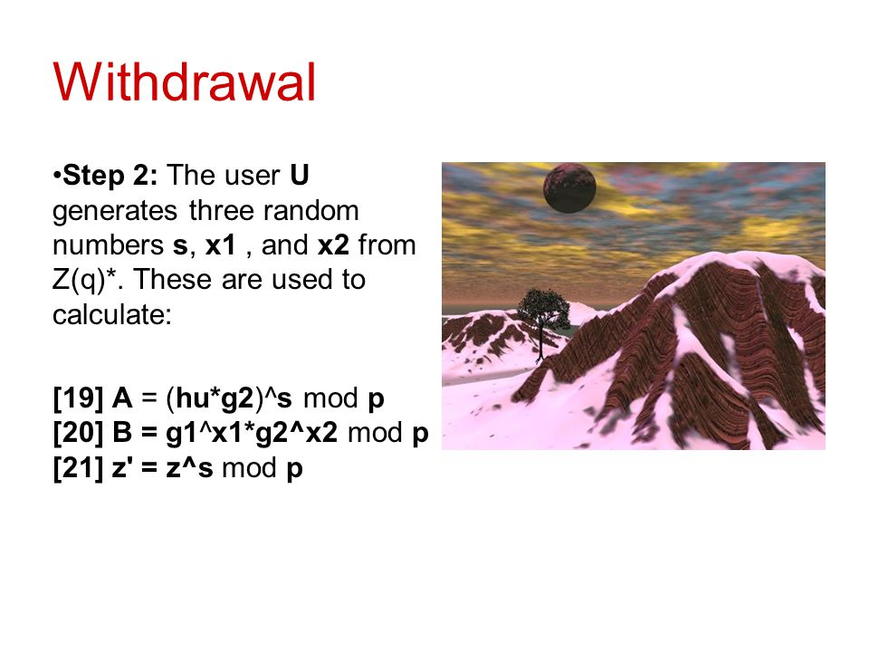 Withdrawal Step 2: The user U generates three random numbers s, x1 , and x2 from Z(q)*. These are used to calculate: