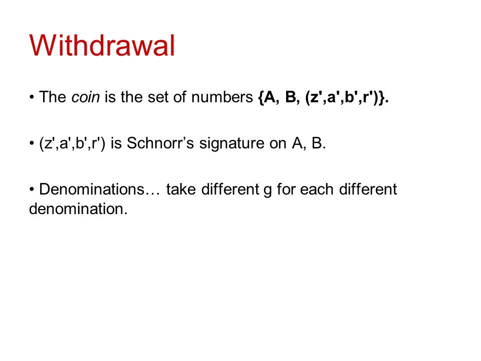 Withdrawal The coin is the set of numbers {A, B, (z ,a ,b ,r )}.
