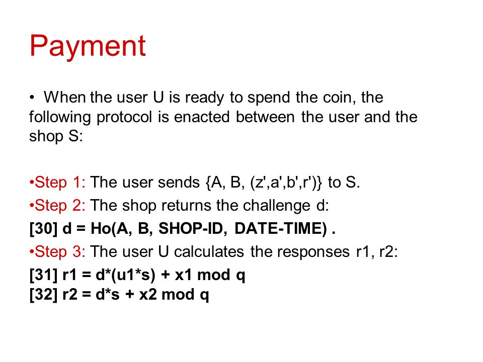 Payment When the user U is ready to spend the coin, the following protocol is enacted between the user and the shop S:
