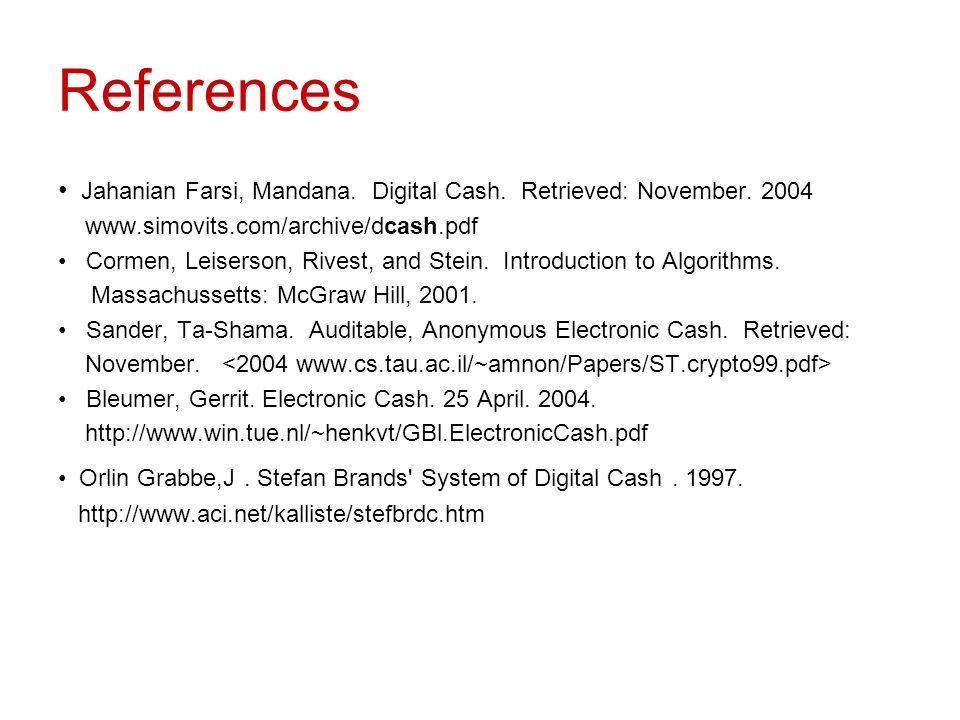 References Jahanian Farsi, Mandana. Digital Cash. Retrieved: November. 2004. www.simovits.com/archive/dcash.pdf.