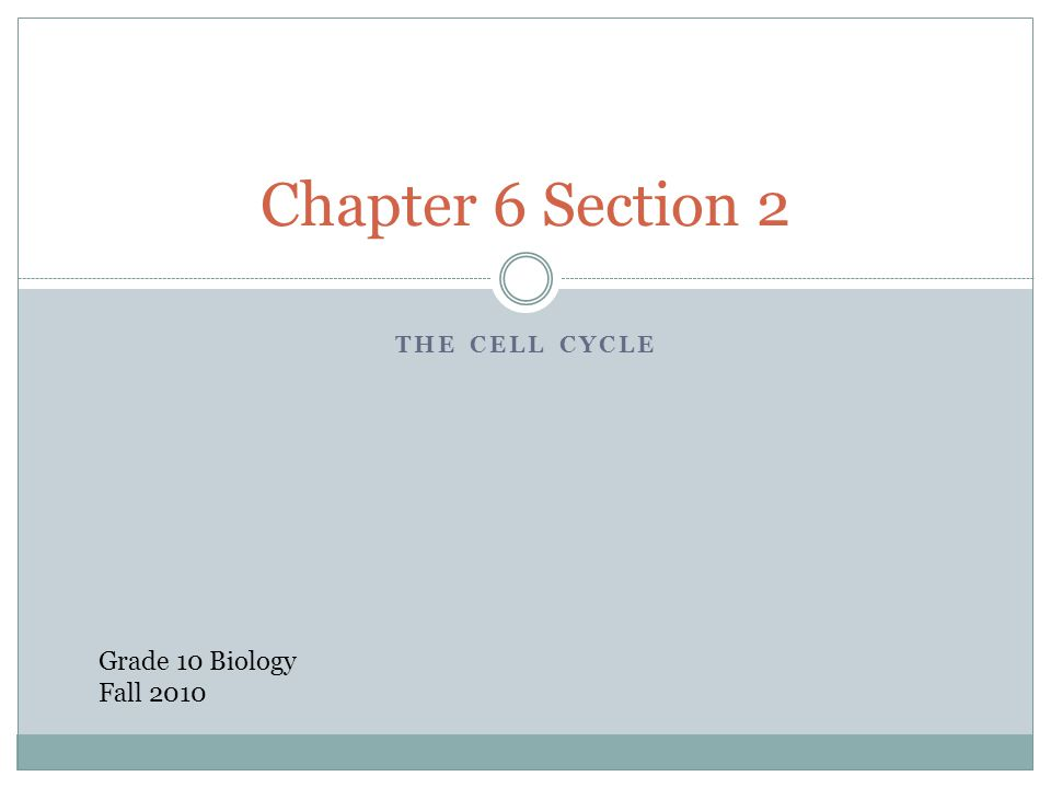 Chapter 6 Section 2 The Cell Cycle Grade 10 Biology Fall 2010