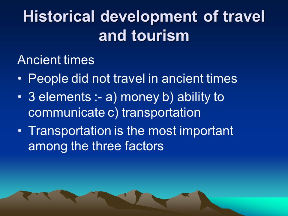 historical development in travel and tourism industry The travel and tourism industry we are familiar with today,  of english, created  the panels for the historic overview of coryat's crudities.