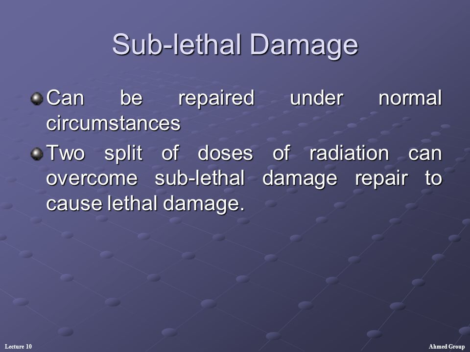 Sub-lethal Damage Can be repaired under normal circumstances