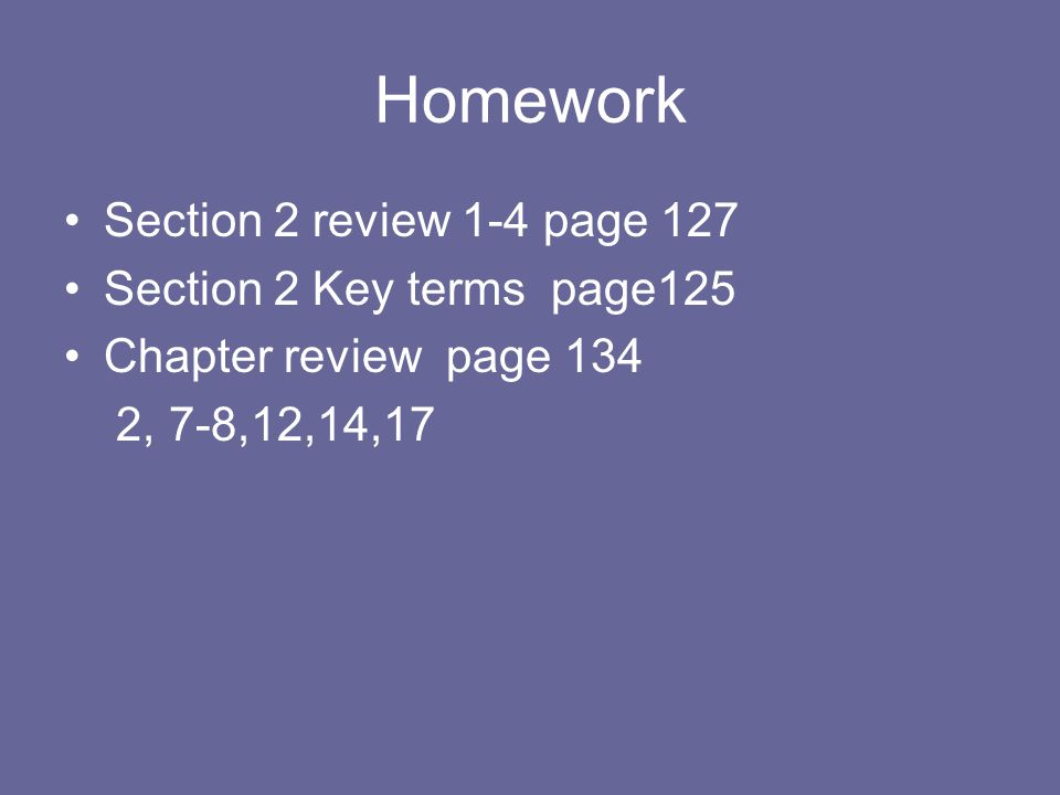 Homework Section 2 review 1-4 page 127 Section 2 Key terms page125