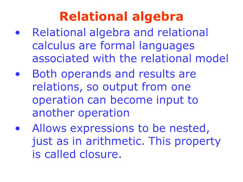 Relational algebra Relational algebra and relational calculus are formal languages associated with the relational model.