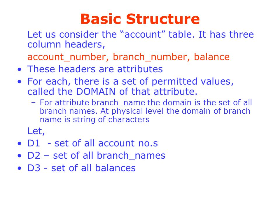 Basic Structure Let us consider the account table. It has three column headers, account_number, branch_number, balance.