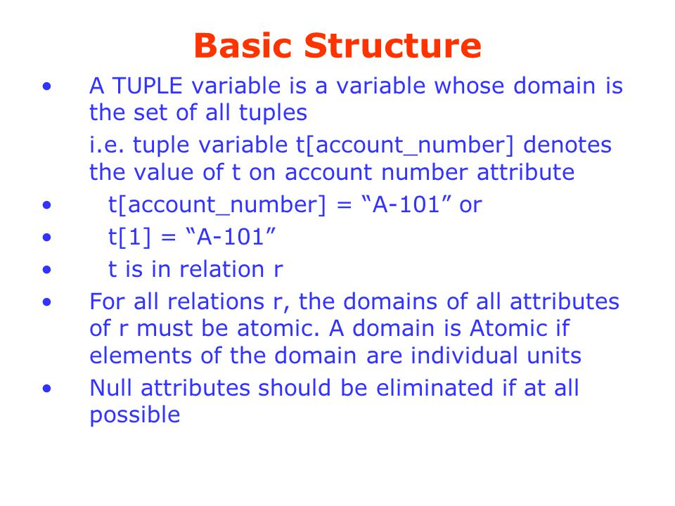 Basic Structure A TUPLE variable is a variable whose domain is the set of all tuples.