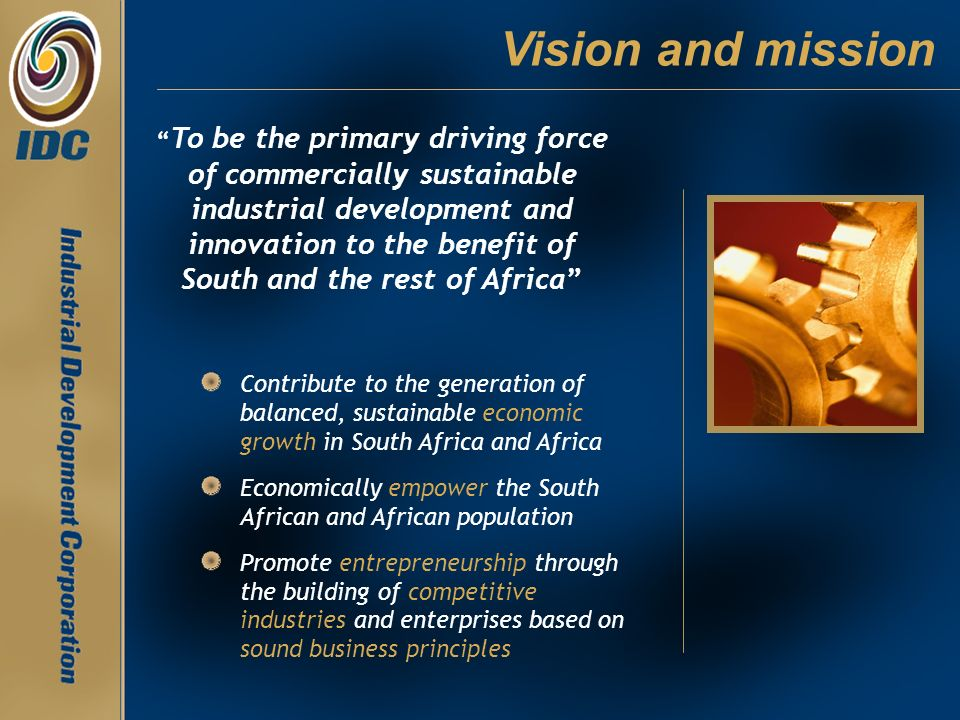 To be the primary driving force of commercially sustainable industrial development and innovation to the benefit of South and the rest of Africa