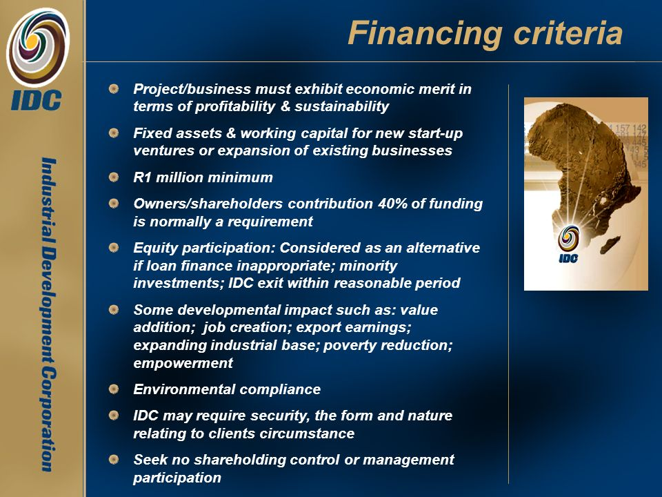 Financing criteria Project/business must exhibit economic merit in terms of profitability & sustainability.
