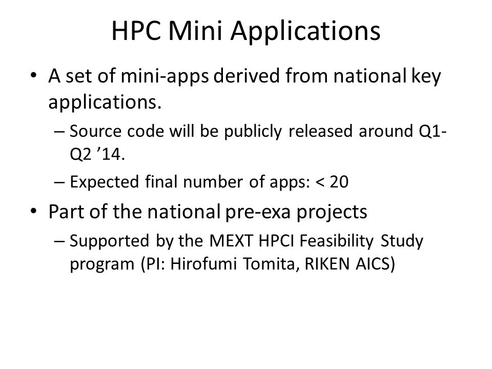 HPC Mini Applications A set of mini-apps derived from national key applications. Source code will be publicly released around Q1-Q2 '14.