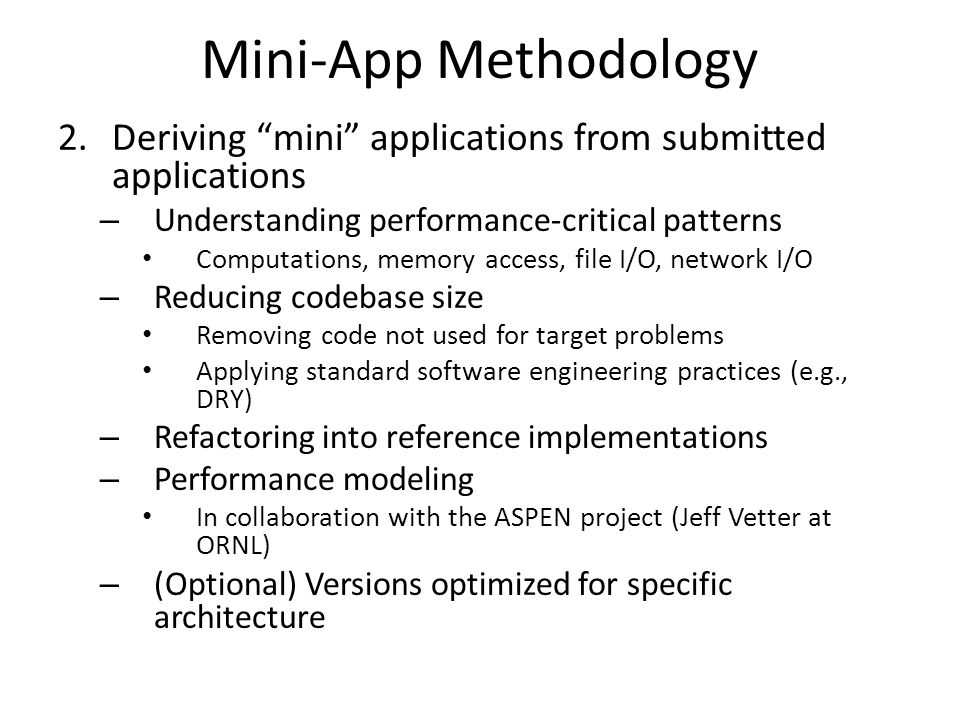 Mini-App Methodology Deriving mini applications from submitted applications. Understanding performance-critical patterns.