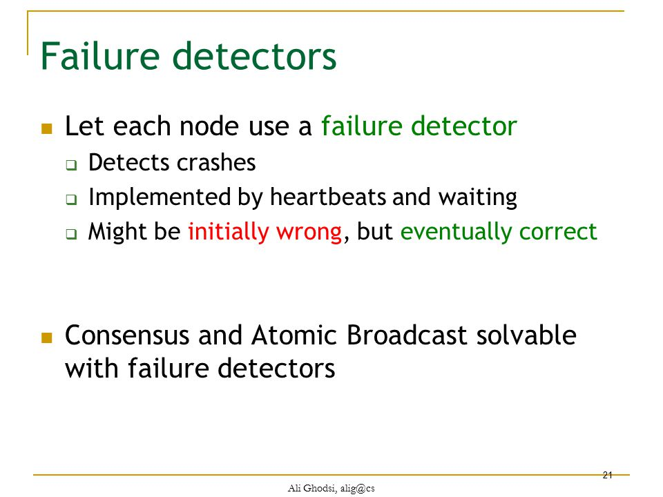 Failure detectors Let each node use a failure detector