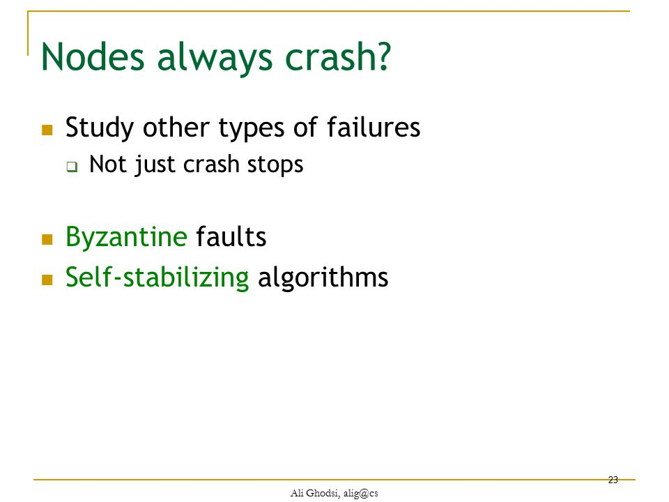 Nodes always crash Study other types of failures Byzantine faults