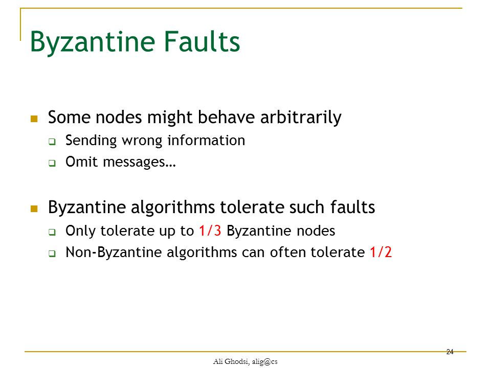 Byzantine Faults Some nodes might behave arbitrarily