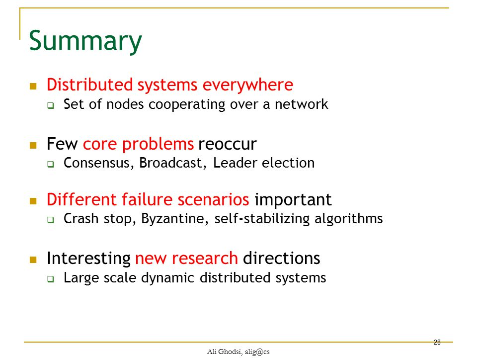 Summary Distributed systems everywhere Few core problems reoccur