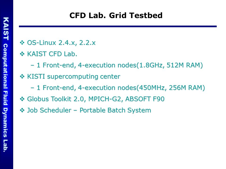 CFD Lab. Grid Testbed OS-Linux 2.4.x, 2.2.x KAIST CFD Lab.