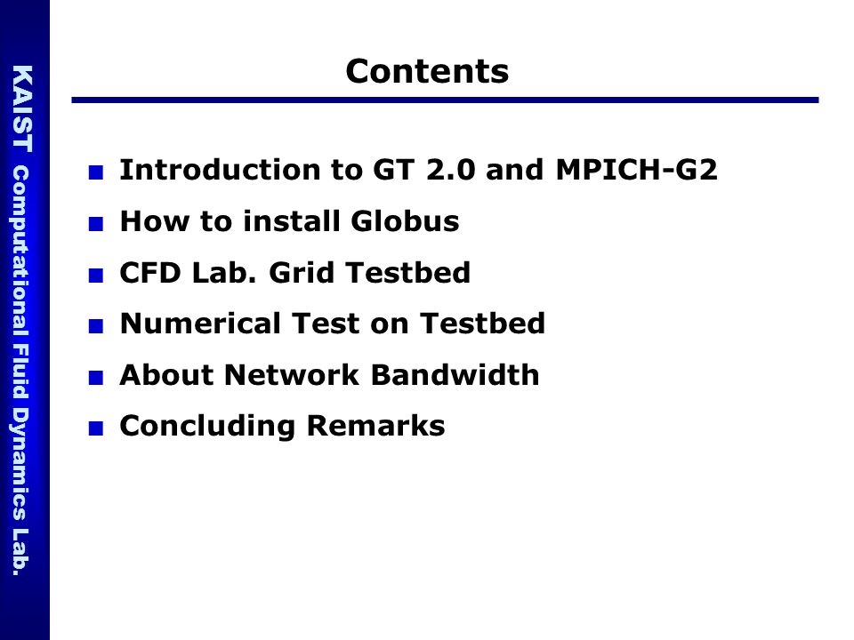 Contents Introduction to GT 2.0 and MPICH-G2 How to install Globus