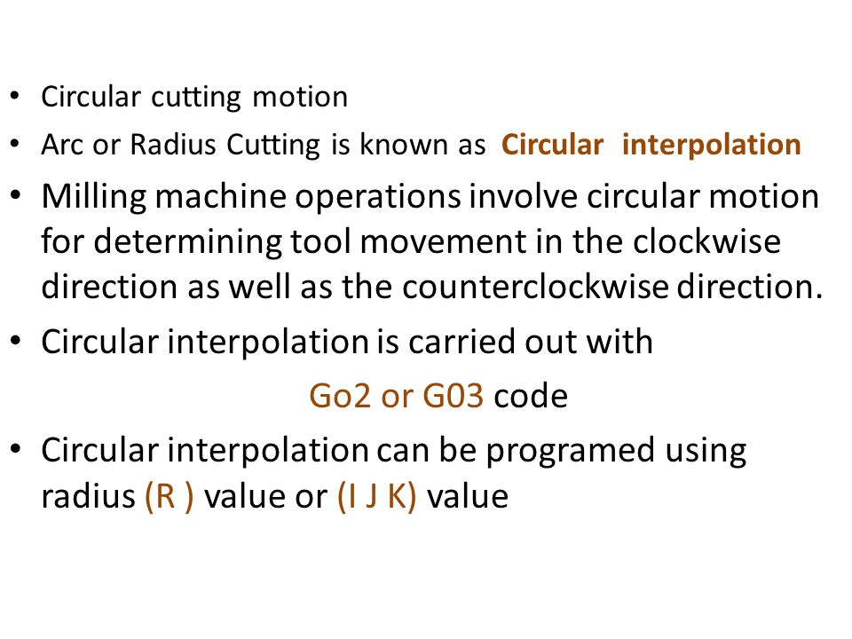 Circular interpolation is carried out with Go2 or G03 code
