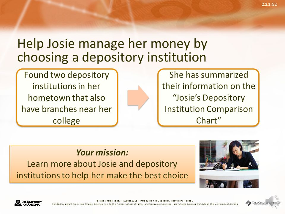 Help Josie manage her money by choosing a depository institution