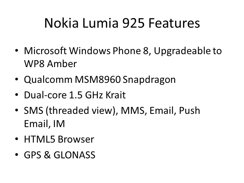 Nokia Lumia 925 Features Microsoft Windows Phone 8, Upgradeable to WP8 Amber. Qualcomm MSM8960 Snapdragon.