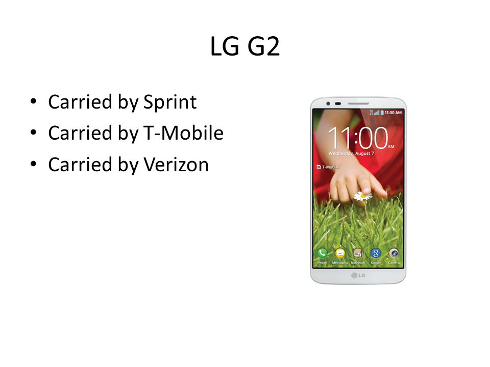 LG G2 Carried by Sprint Carried by T-Mobile Carried by Verizon