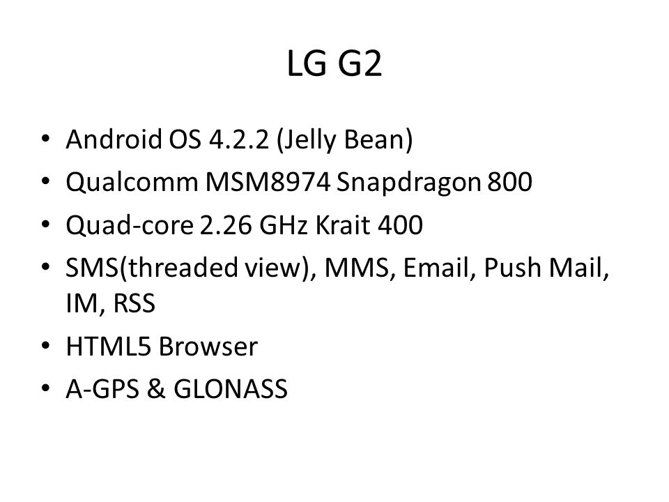 LG G2 Android OS 4.2.2 (Jelly Bean) Qualcomm MSM8974 Snapdragon 800