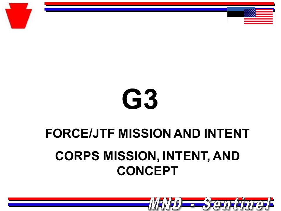 FORCE/JTF MISSION AND INTENT CORPS MISSION, INTENT, AND CONCEPT