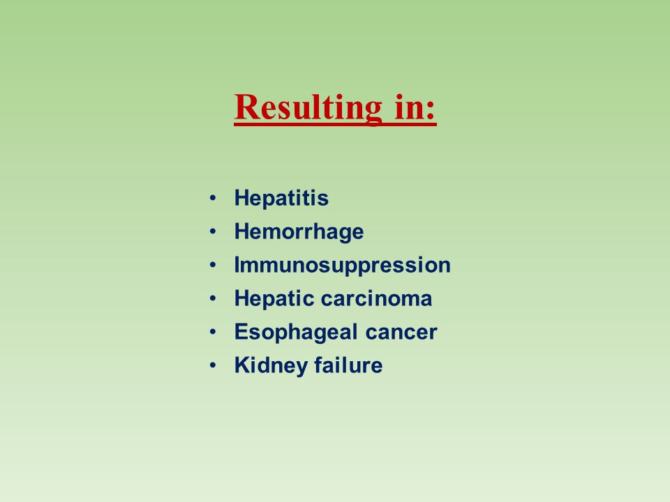 Resulting in: Hepatitis Hemorrhage Immunosuppression Hepatic carcinoma