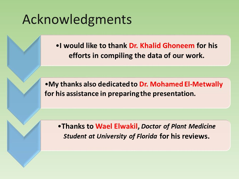 Acknowledgments I would like to thank Dr. Khalid Ghoneem for his efforts in compiling the data of our work.
