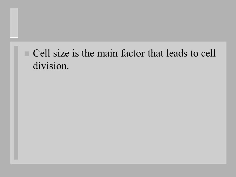 Cell size is the main factor that leads to cell division.