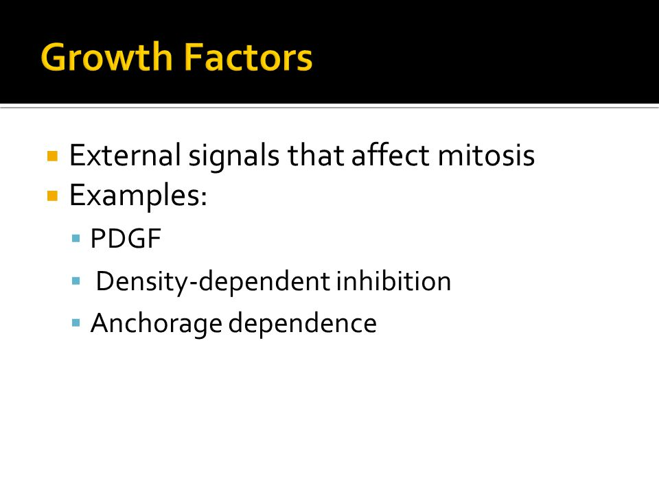 Growth Factors External signals that affect mitosis Examples: PDGF