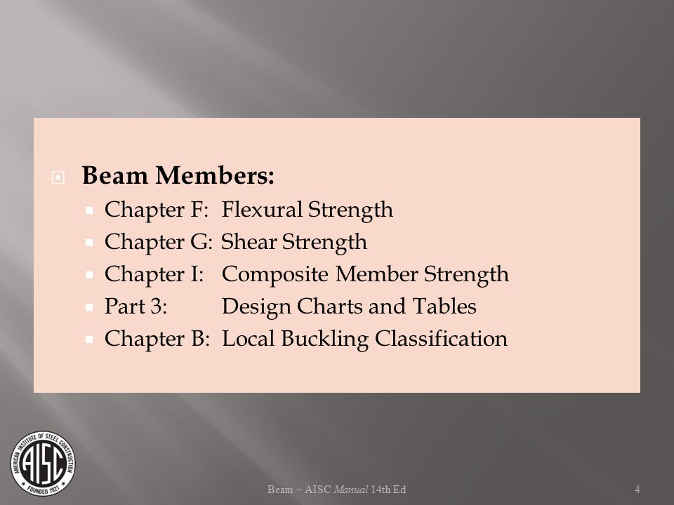 Beam Members: Chapter F: Flexural Strength Chapter G: Shear Strength