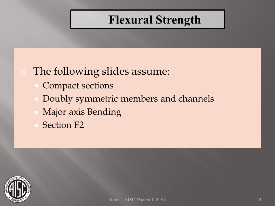 Flexural Strength The following slides assume: Compact sections
