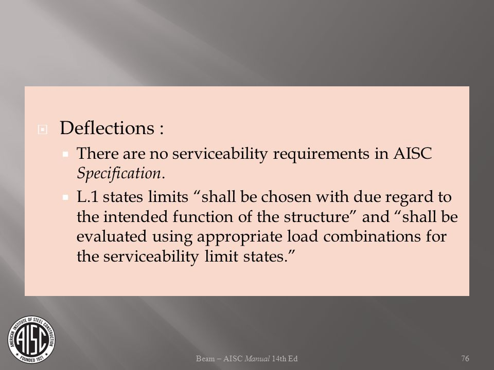 Deflections : There are no serviceability requirements in AISC Specification.