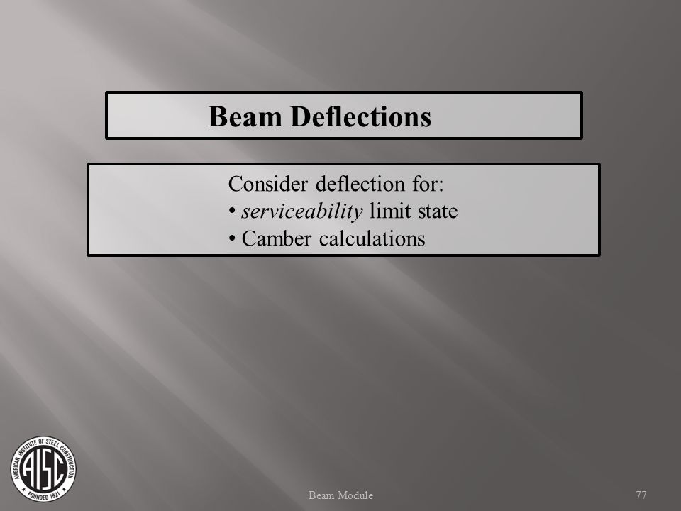 Beam Deflections Consider deflection for: serviceability limit state
