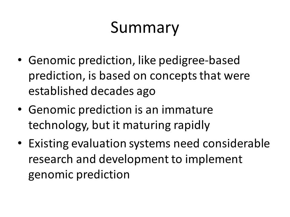 Summary Genomic prediction, like pedigree-based prediction, is based on concepts that were established decades ago.