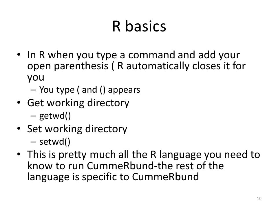 R basics In R when you type a command and add your open parenthesis ( R automatically closes it for you.