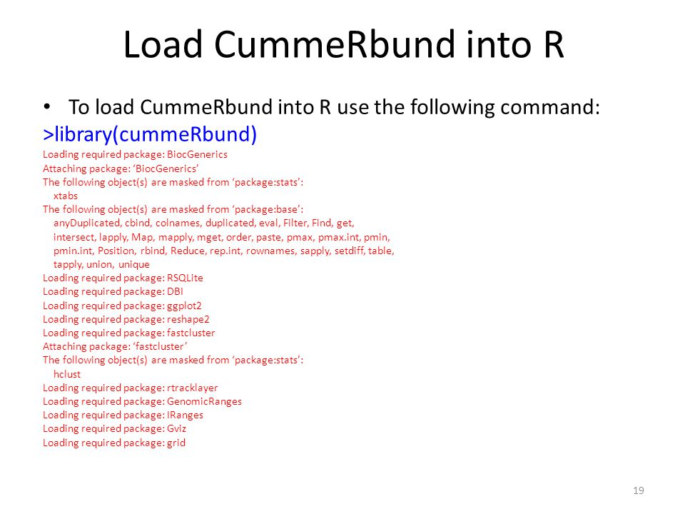 Load CummeRbund into R To load CummeRbund into R use the following command: >library(cummeRbund) Loading required package: BiocGenerics.