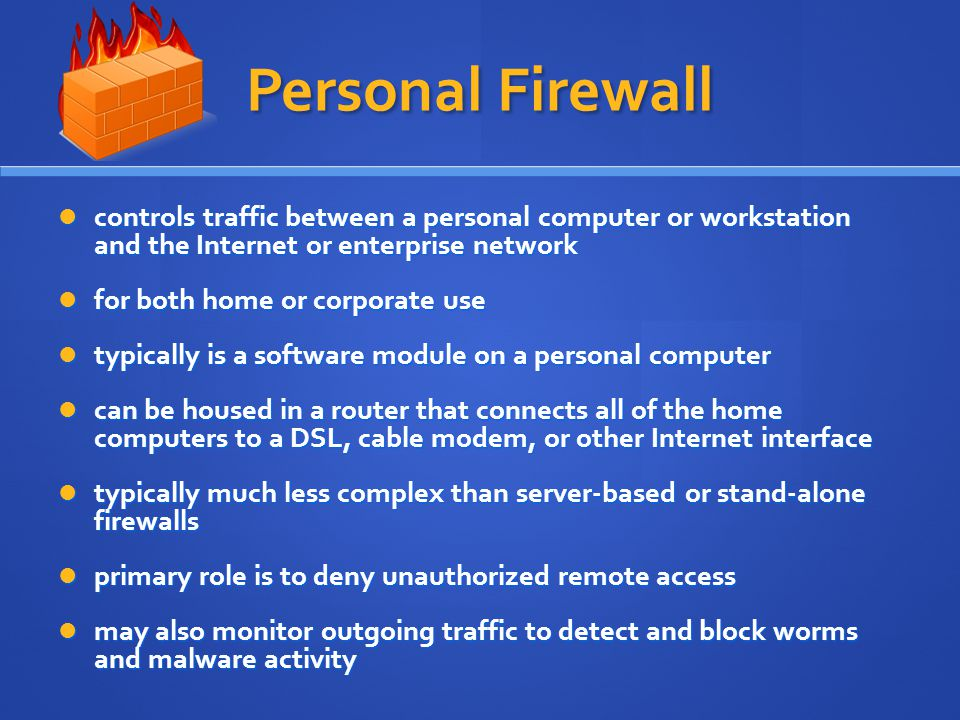 Personal Firewall controls traffic between a personal computer or workstation and the Internet or enterprise network.