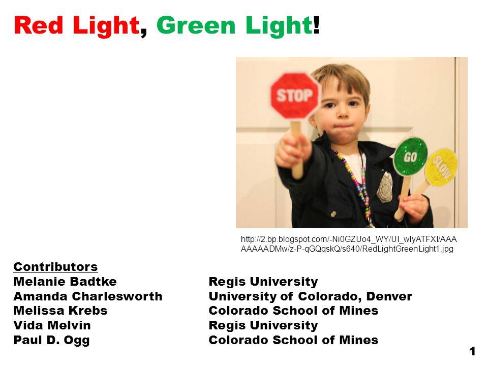 Red Light, Green Light! Contributors Melanie Badtke Regis University